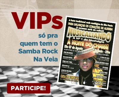 "VIPs Samba Rock Na Veia: Musicaliando apresenta a ""Noite do Charm"""