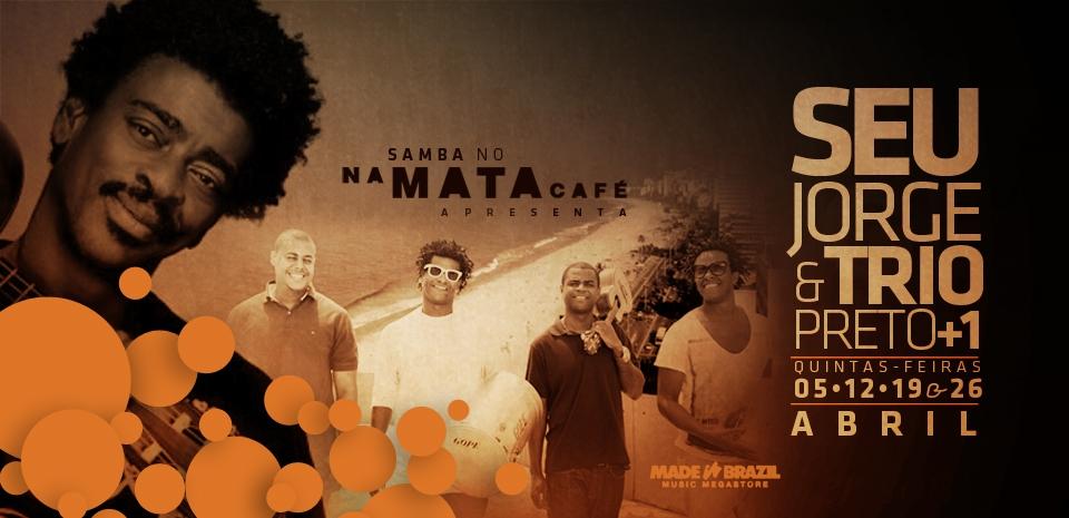 Último show do Seu Jorge e Trio Preto +1 no Na Mata Café